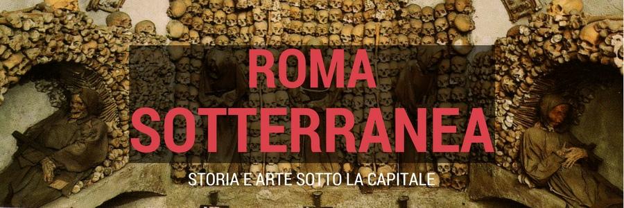 Roma sotterranea. Arte, storia e misteri sotto la capitale